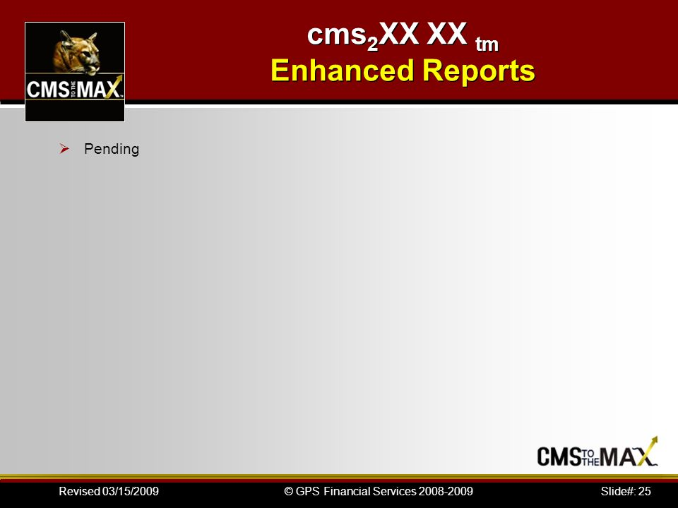 Slide#: 25© GPS Financial Services Revised 03/15/2009 cms 2 XX XX tm Enhanced Reports Pending