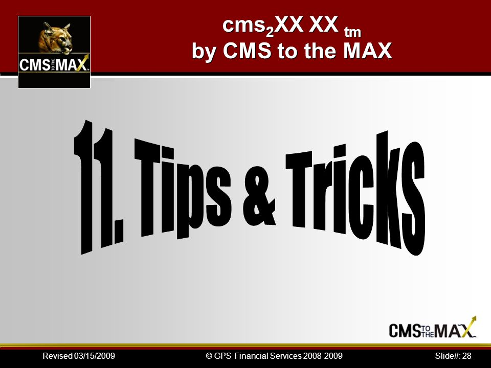 Slide#: 28© GPS Financial Services Revised 03/15/2009 cms 2 XX XX tm by CMS to the MAX