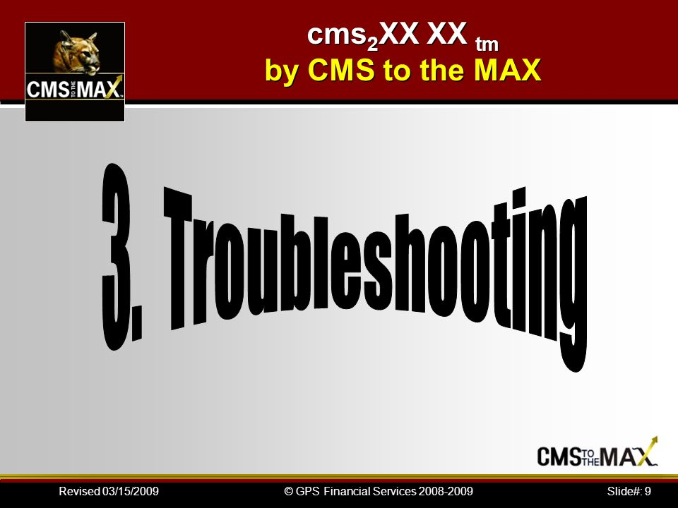 Slide#: 9© GPS Financial Services Revised 03/15/2009 cms 2 XX XX tm by CMS to the MAX