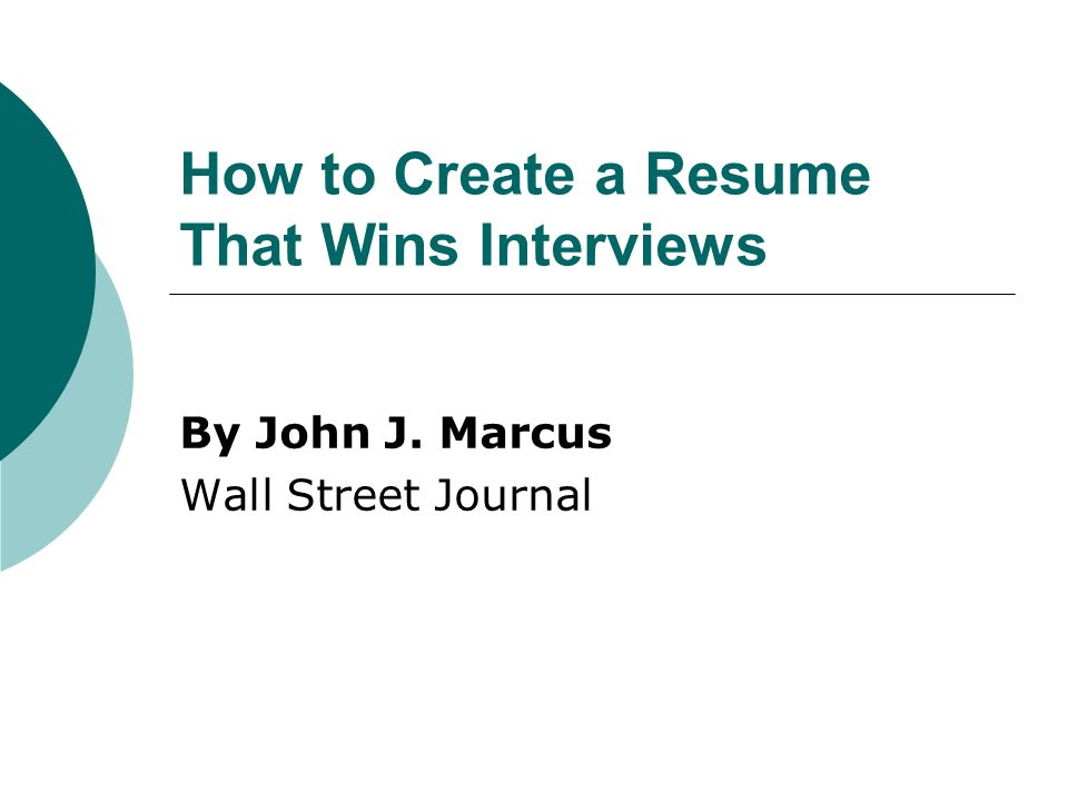 How to Create a Resume That Wins Interviews By John J. Marcus Wall Street Journal