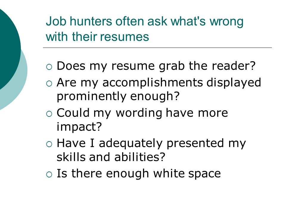 Job hunters often ask what s wrong with their resumes Does my resume grab the reader.
