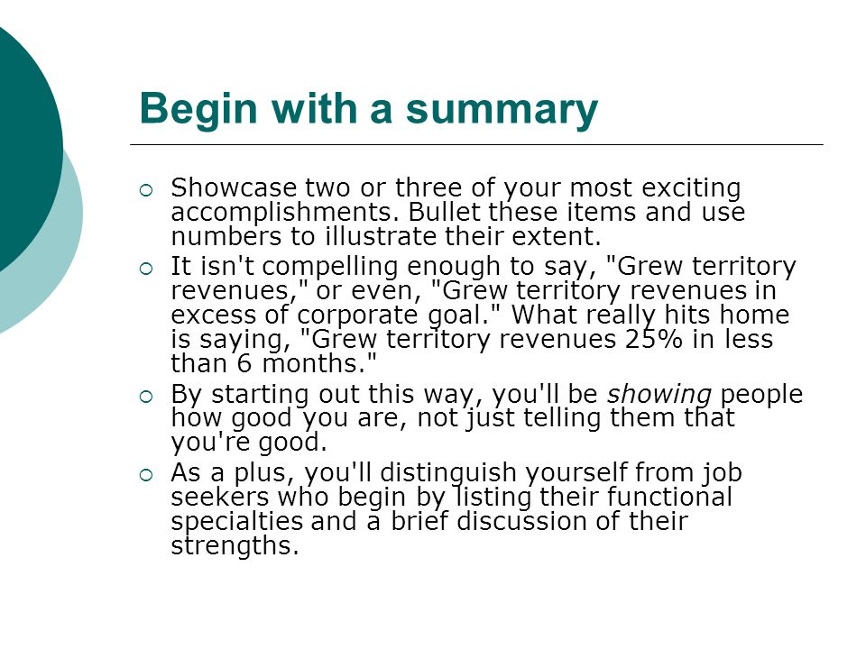 Begin with a summary Showcase two or three of your most exciting accomplishments.