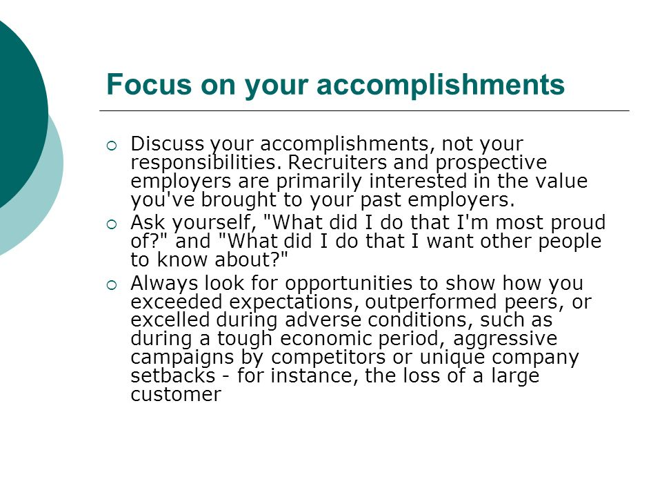 Focus on your accomplishments Discuss your accomplishments, not your responsibilities.