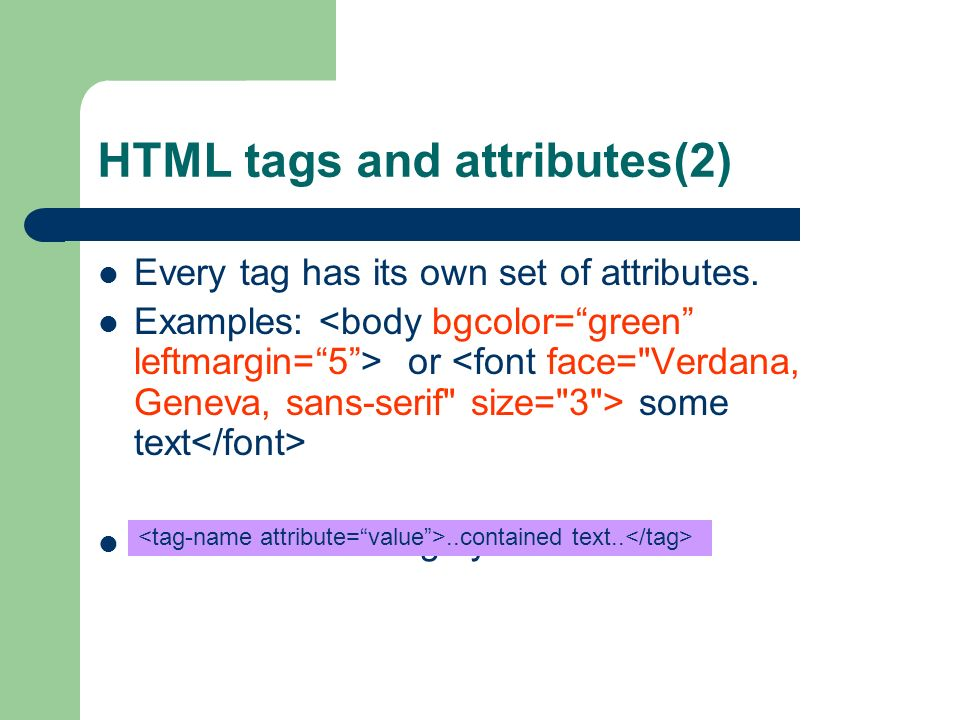 HTML tags and attributes(2) Every tag has its own set of attributes.