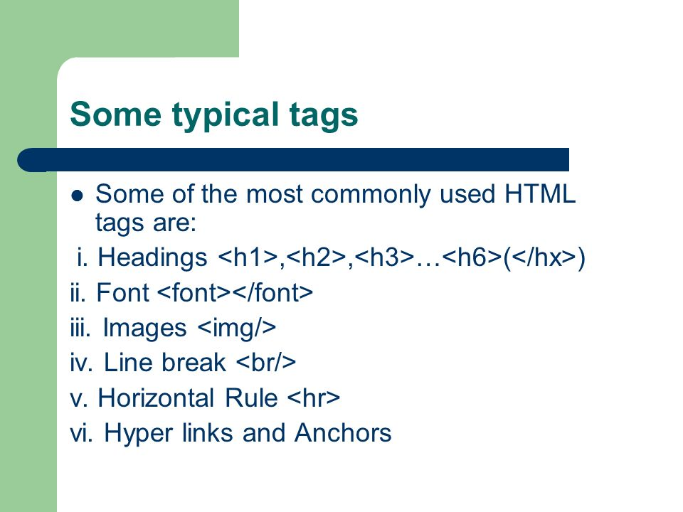 Some typical tags Some of the most commonly used HTML tags are: i.