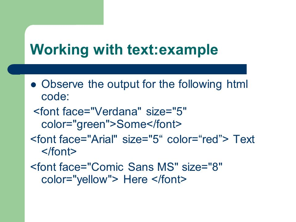Working with text:example Observe the output for the following html code: Some Text Here