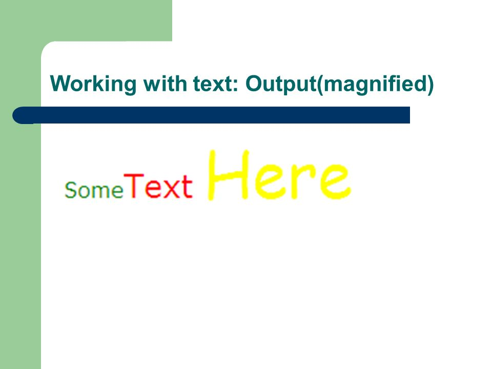 Working with text: Output(magnified)