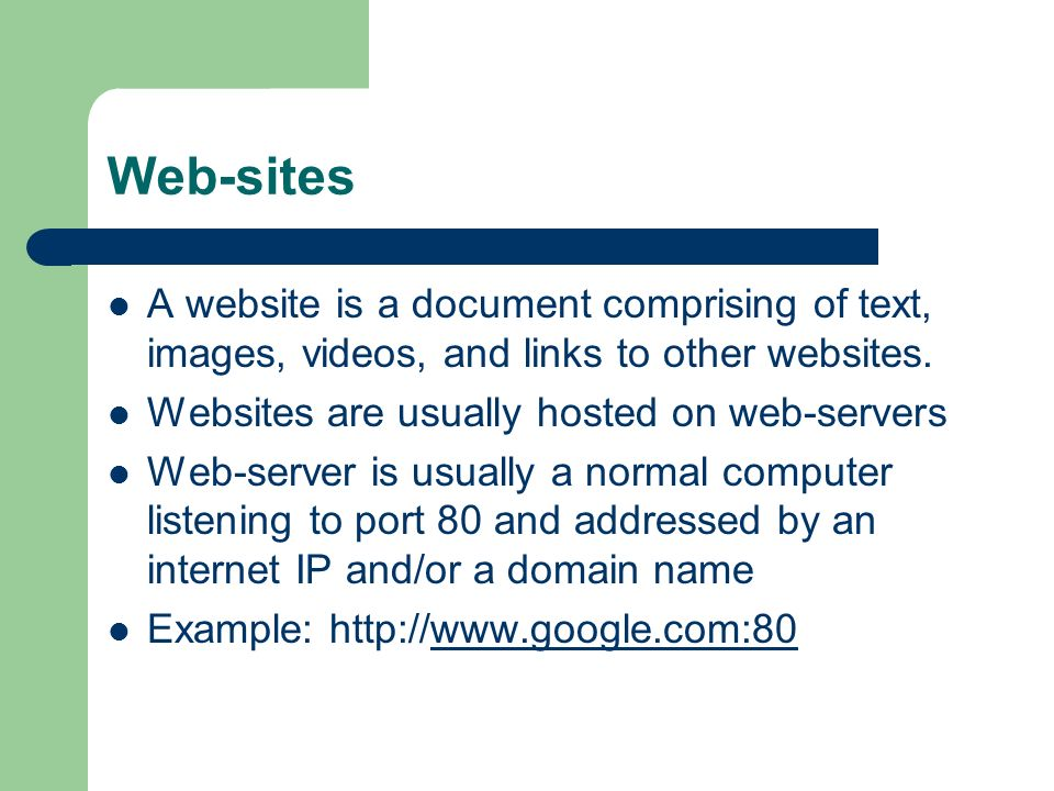 Web-sites A website is a document comprising of text, images, videos, and links to other websites.