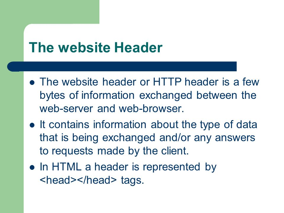 The website Header The website header or HTTP header is a few bytes of information exchanged between the web-server and web-browser.