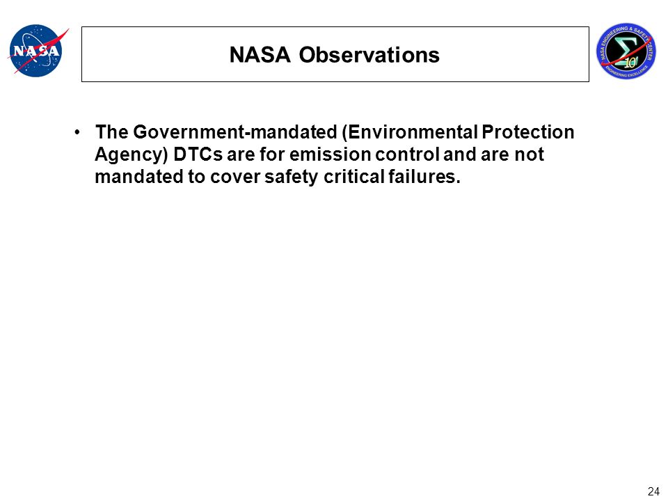 24 NASA Observations The Government-mandated (Environmental Protection Agency) DTCs are for emission control and are not mandated to cover safety critical failures.