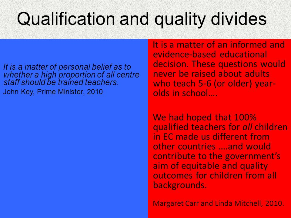 Qualification and quality divides It is a matter of personal belief as to whether a high proportion of all centre staff should be trained teachers.