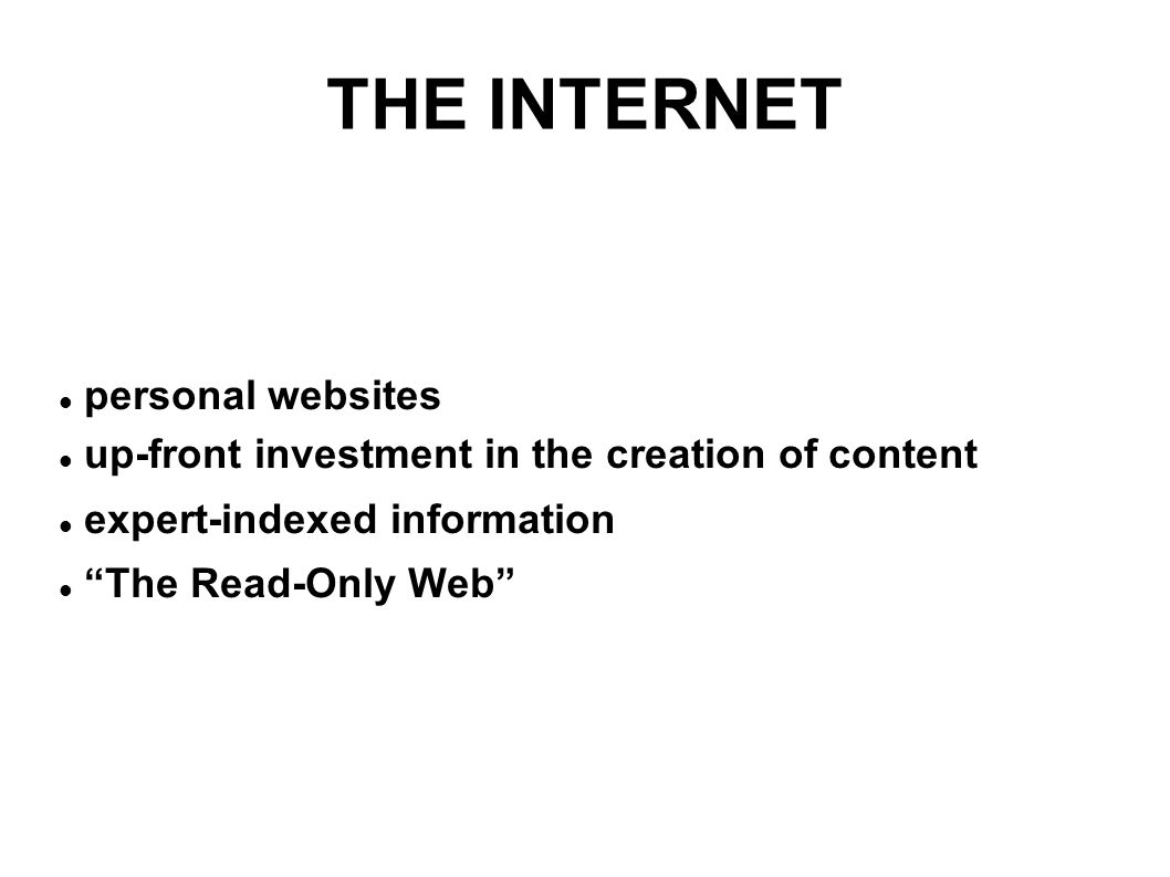 THE INTERNET personal websites up-front investment in the creation of content expert-indexed information The Read-Only Web