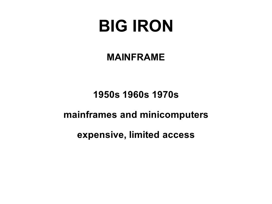 BIG IRON MAINFRAME 1950s 1960s 1970s mainframes and minicomputers expensive, limited access