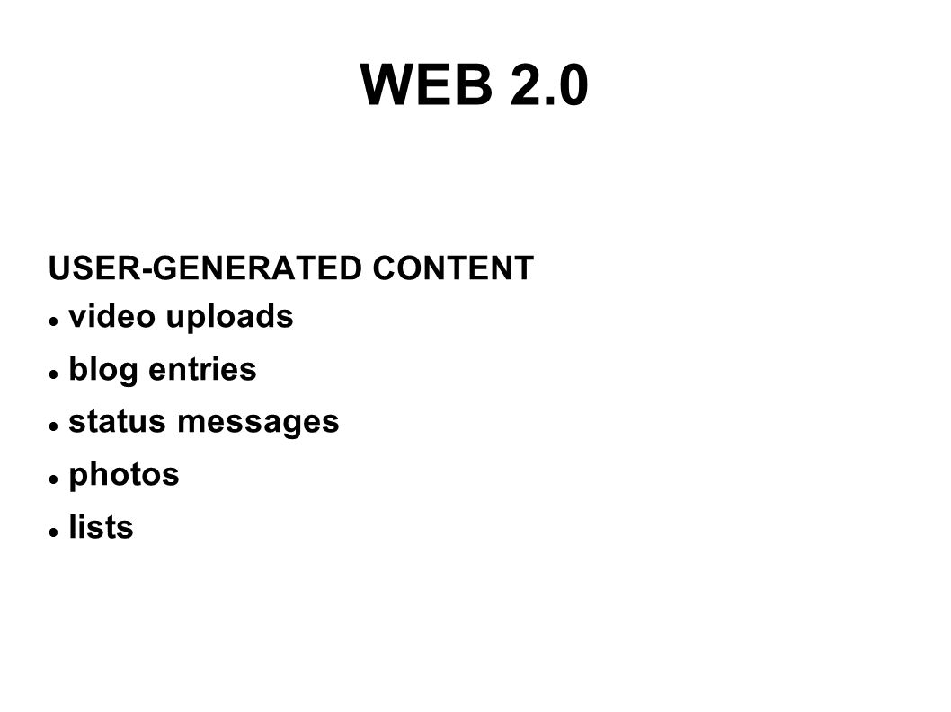 WEB 2.0 USER-GENERATED CONTENT video uploads blog entries status messages photos lists