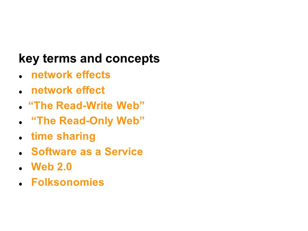 key terms and concepts network effects network effect The Read-Write Web The Read-Only Web time sharing Software as a Service Web 2.0 Folksonomies