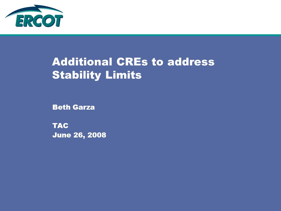Additional CREs to address Stability Limits Beth Garza TAC June 26, 2008