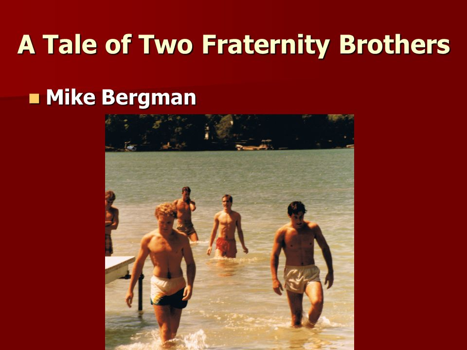 A Tale of Two Fraternity Brothers Mike Bergman Mike Bergman