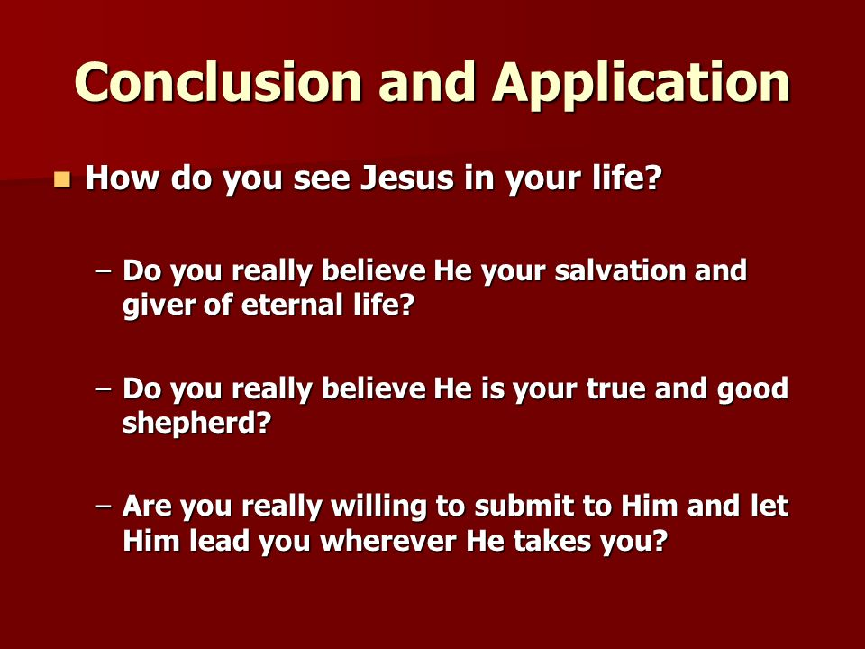 Conclusion and Application How do you see Jesus in your life.