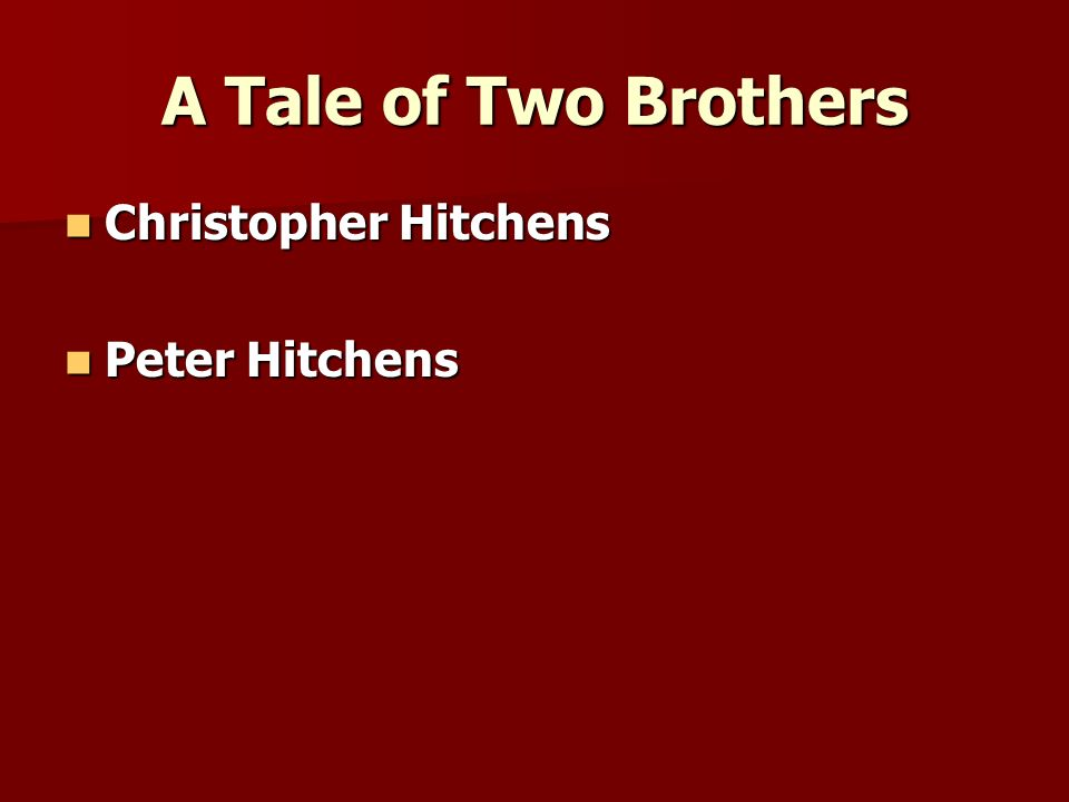 A Tale of Two Brothers Christopher Hitchens Christopher Hitchens Peter Hitchens Peter Hitchens
