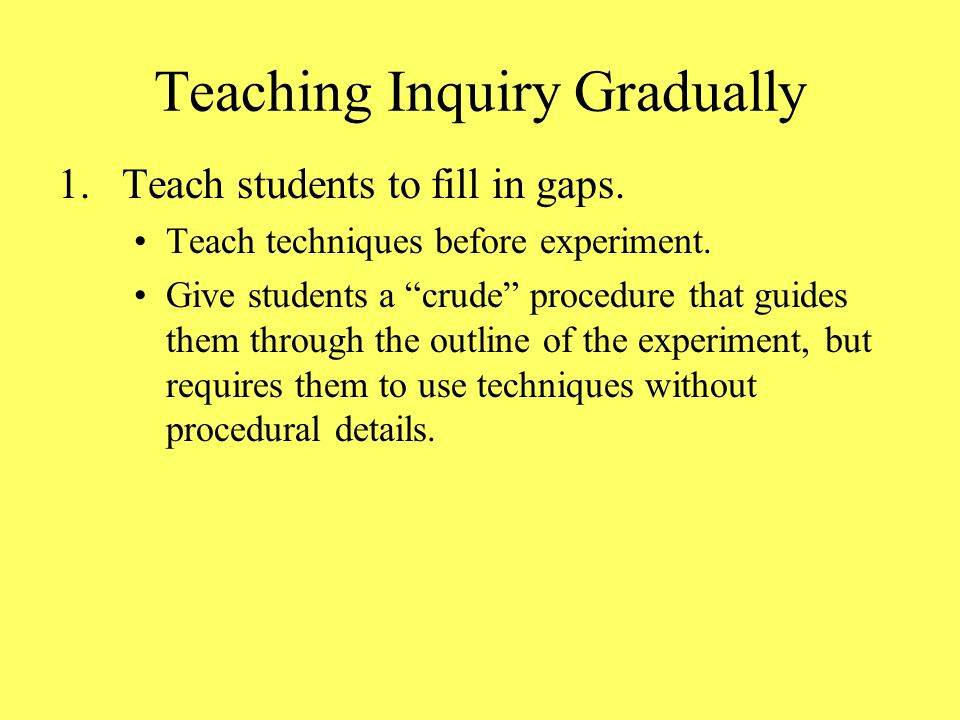 Teaching Inquiry Gradually 1.Teach students to fill in gaps.