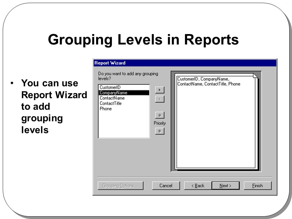Grouping Levels in Reports You can use Report Wizard to add grouping levels