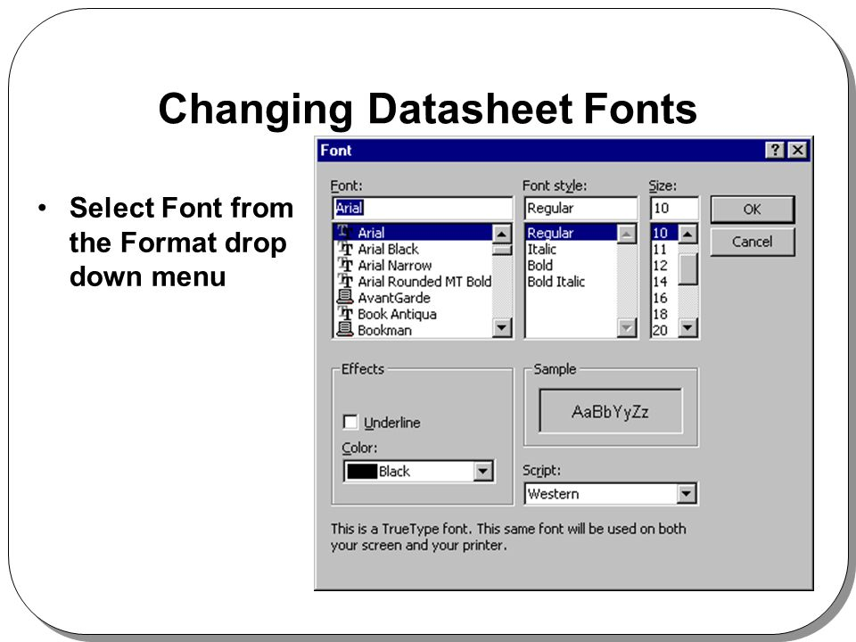 Changing Datasheet Fonts Select Font from the Format drop down menu