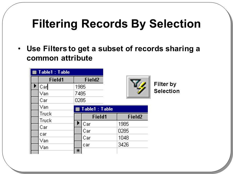 Filtering Records By Selection Use Filters to get a subset of records sharing a common attribute Filter by Selection