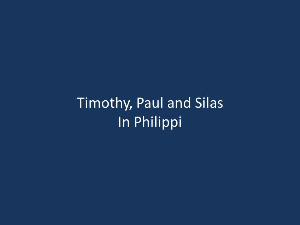 Timothy, Paul and Silas In Philippi