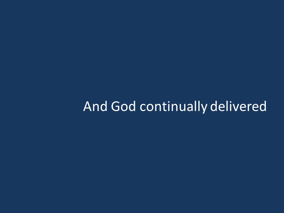 And God continually delivered