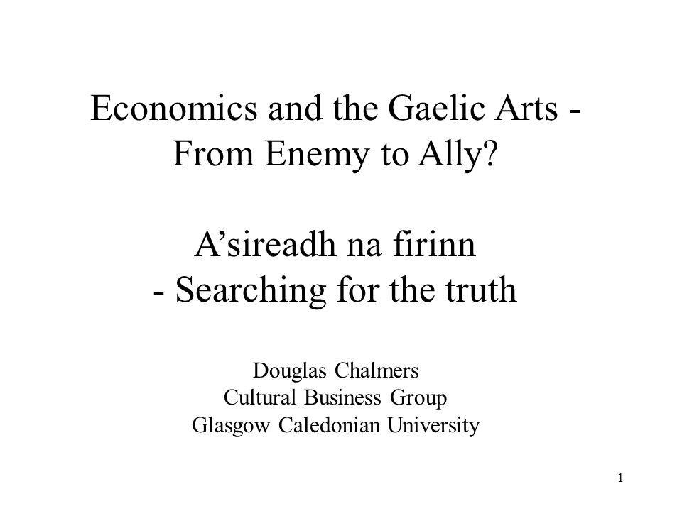 1 Economics and the Gaelic Arts - From Enemy to Ally.