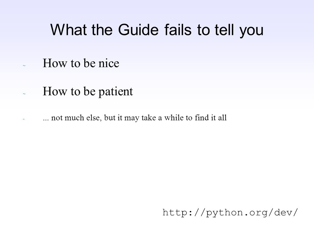 What the Guide fails to tell you ~ How to be nice ~ How to be patient ~...