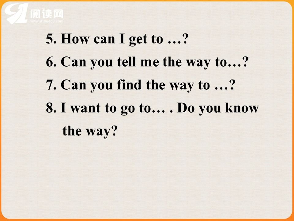 5. How can I get to …. 6. Can you tell me the way to….