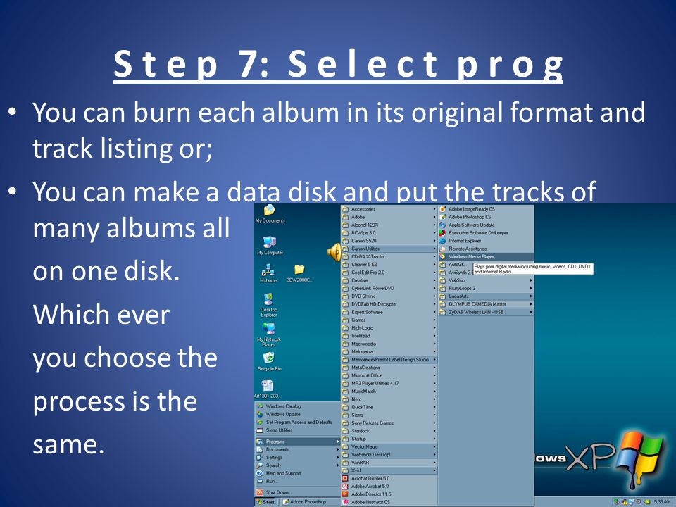 S t e p 7: S e l e c t p r o g You can burn each album in its original format and track listing or; You can make a data disk and put the tracks of many albums all on one disk.