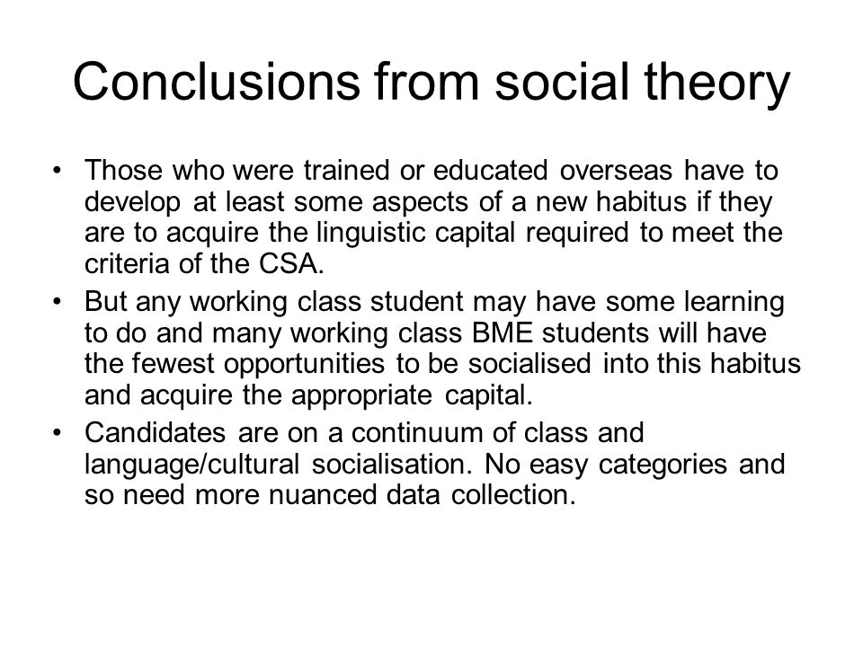 Conclusions from social theory Those who were trained or educated overseas have to develop at least some aspects of a new habitus if they are to acquire the linguistic capital required to meet the criteria of the CSA.
