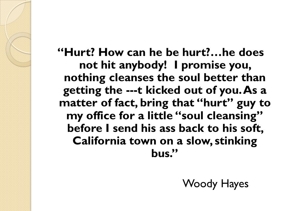 Hurt. How can he be hurt …he does not hit anybody.