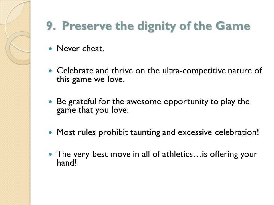 9. Preserve the dignity of the Game Never cheat.