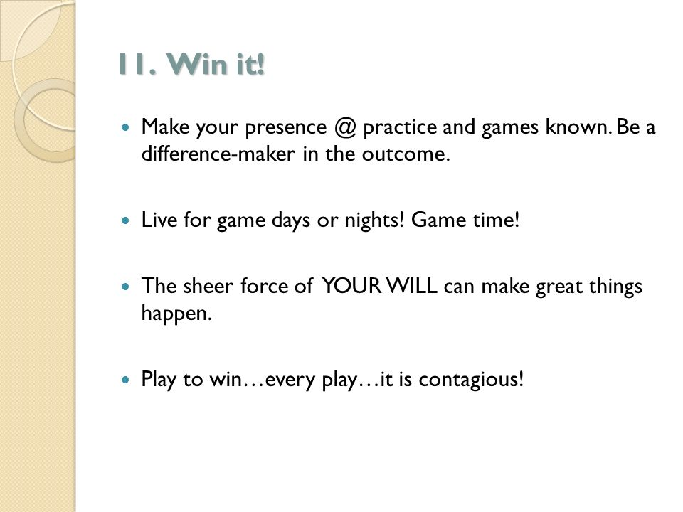 11. Win it. Make your practice and games known.