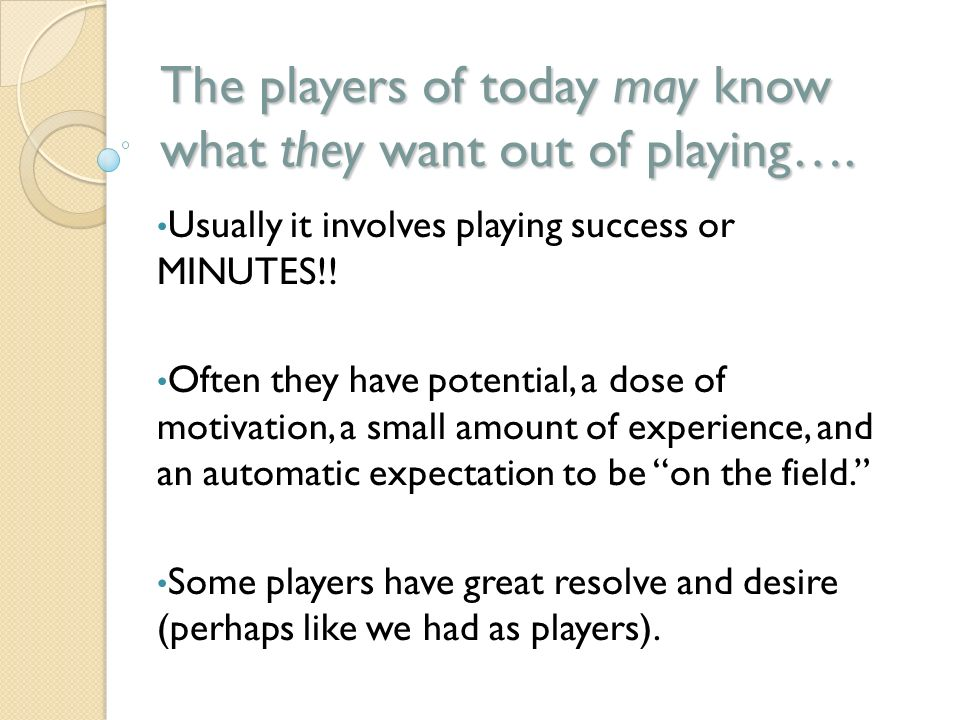 The players of today may know what they want out of playing….
