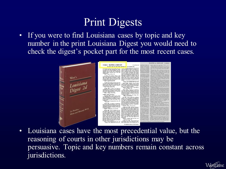 If you were to find Louisiana cases by topic and key number in the print Louisiana Digest you would need to check the digests pocket part for the most recent cases.