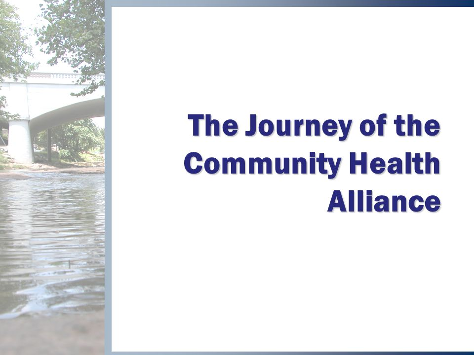 The Journey of the Community Health Alliance Presentation to the Community September 2003 Copyright © 2003 Community Health Alliance.