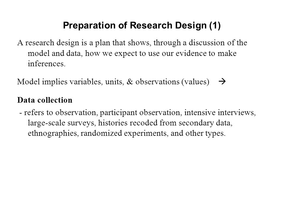 Preparation of Research Design (1) A research design is a plan that shows, through a discussion of the model and data, how we expect to use our evidence to make inferences.