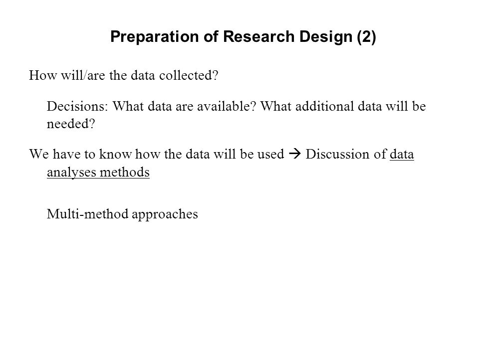Preparation of Research Design (2) How will/are the data collected.