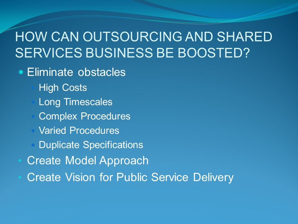 HOW CAN OUTSOURCING AND SHARED SERVICES BUSINESS BE BOOSTED.