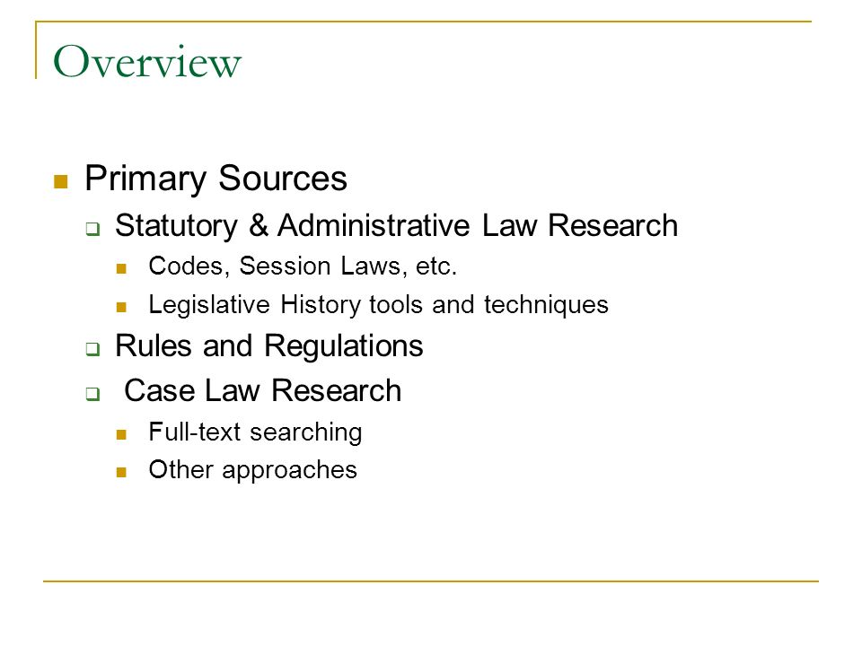 Overview Primary Sources Statutory & Administrative Law Research Codes, Session Laws, etc.