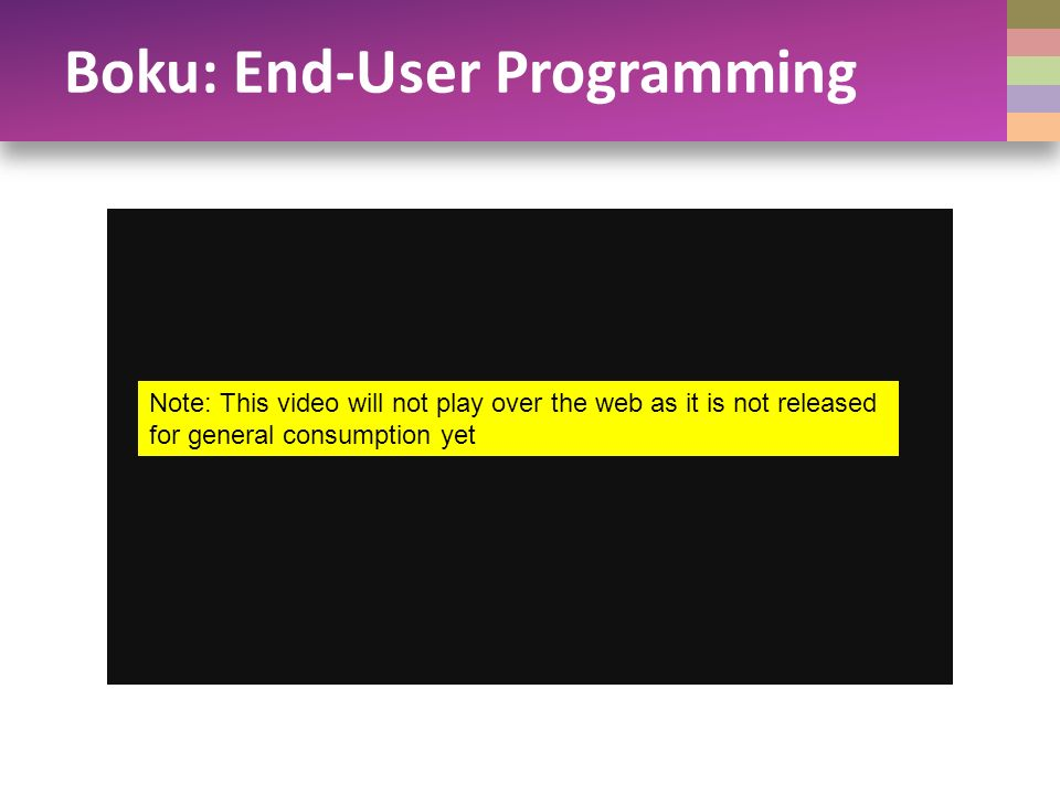 Boku: End-User Programming Note: This video will not play over the web as it is not released for general consumption yet