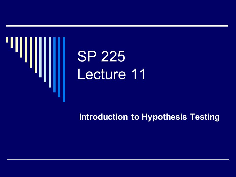 SP 225 Lecture 11 Introduction to Hypothesis Testing