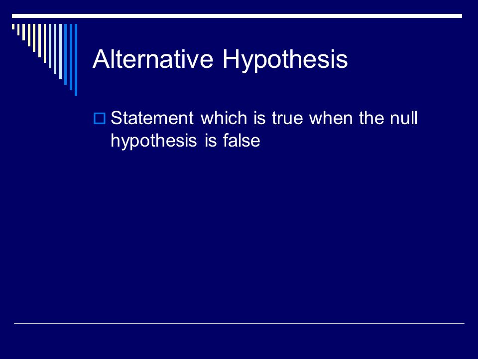 Alternative Hypothesis Statement which is true when the null hypothesis is false
