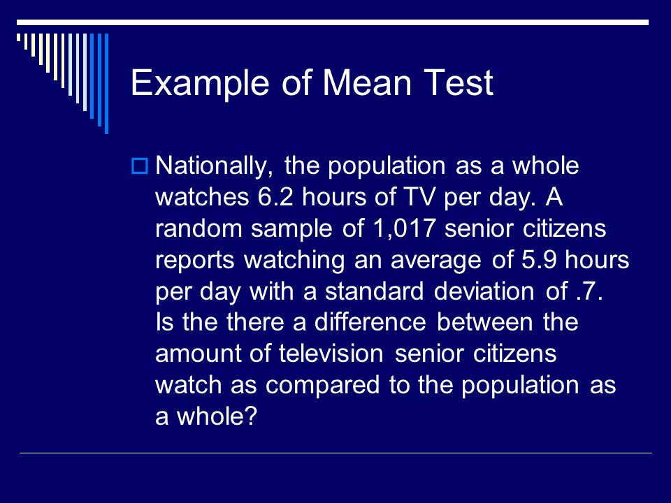 Example of Mean Test Nationally, the population as a whole watches 6.2 hours of TV per day.