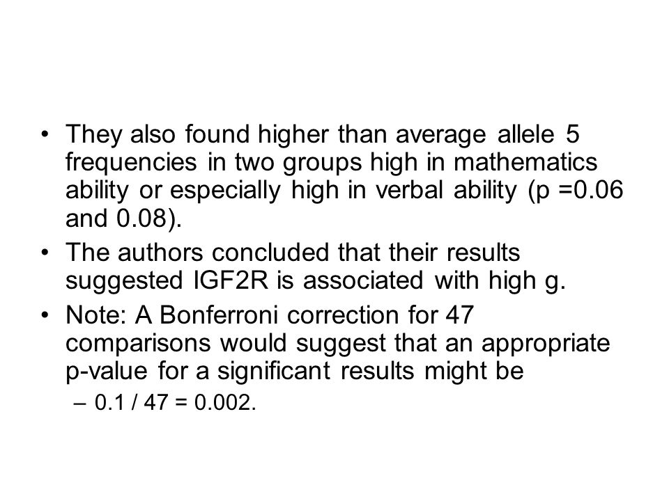 They also found higher than average allele 5 frequencies in two groups high in mathematics ability or especially high in verbal ability (p =0.06 and 0.08).