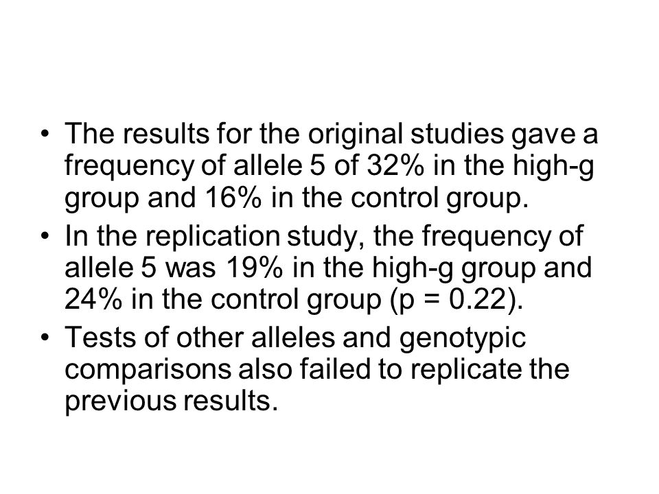 The results for the original studies gave a frequency of allele 5 of 32% in the high-g group and 16% in the control group.